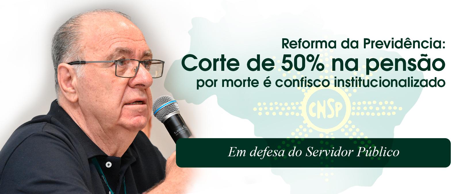 Reforma da Previdência: Corte de 50% na pensão por morte é confisco institucionalizado